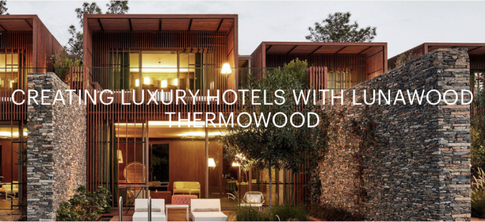 CREATING LUXURY HOTELS WITH LUNAWOOD THERMOWOOD